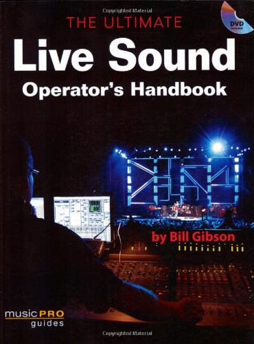 The Ultimate Live Sound Operator's Handbook: Music Pro Guides (Hal Leonard Music Pro Guides)