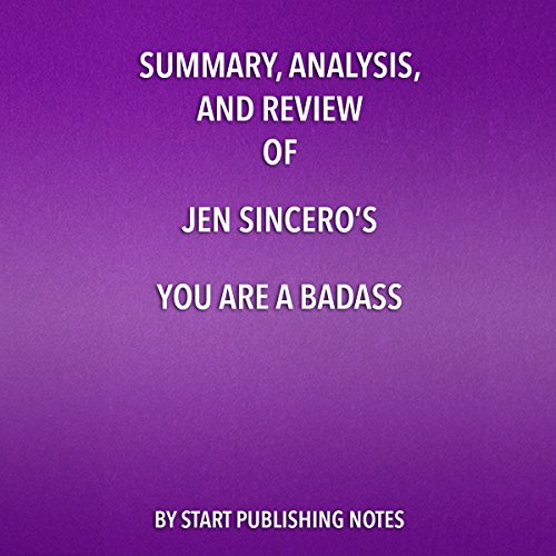 Summary, Analysis, and Review of Jen Sincero's You Are a Badass                   By:                                                                                                                                 Start Publishing Notes                               Narrated by:                                                                                                                                 Michael Gilboe                      Length: 26 mins     Not rated yet     Overall 0.0