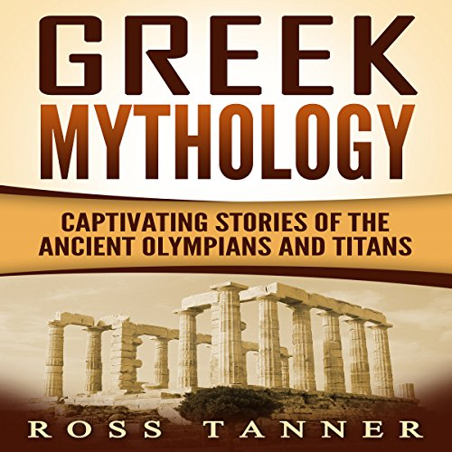 Greek Mythology: Captivating Stories of the Ancient Olympians and Titans