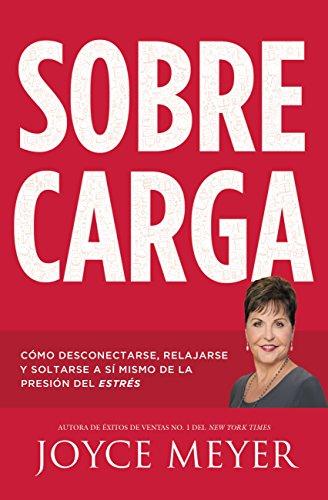 Sobrecarga: Cómo desconectarse, relajarse y soltarse a sí mismo de la presión del estrés (Spanish Edition)
