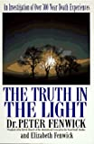 By Peter Fenwick The Truth in the Light: An Investigation of over 300 Near-death Experiences [Paperback]