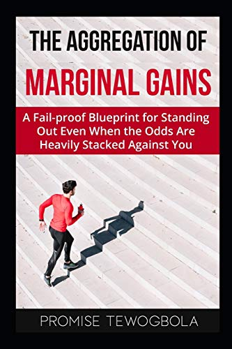 The Aggregation of Marginal Gains: A Fail-proof Blueprint for Standing Out Even When the Odds Are Heavily Stacked Against You