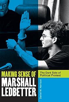 Making Sense of Marshall Ledbetter: The Dark Side of Political Protest by [Daniel M. Harrison]