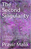 The Second Singularity: A Mathematical Exploration of AI-Based and Other Singularities in a Cosmology of Light (Applications in Cosmology of Light Book 3) (English Edition)