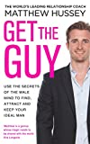 Get the Guy: Use the Secrets of the Male Mind to Find, Attract and Keep Your Ideal Man - Matthew Hussey