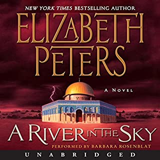 A River in the Sky     The Amelia Peabody Series, Book 19              Written by:                                                                                                                                 Elizabeth Peters                               Narrated by:                                                                                                                                 Barbara Rosenblat                      Length: 11 hrs and 3 mins     3 ratings     Overall 4.7