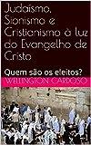Judaísmo, Sionismo e Cristianismo à luz do Evangelho de Cristo: Quem são os eleitos? (Portuguese Edition)