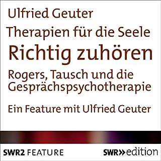 Richtig zuhören - Rogers, Tausch und die Gesprächspsychotherapie     Therapien für die Seele              Autor:                                                                                                                                 Ulfried Geuter                               Sprecher:                                                                                                                                 Ulfried Geuter                      Spieldauer: 23 Min.     61 Bewertungen     Gesamt 4,1