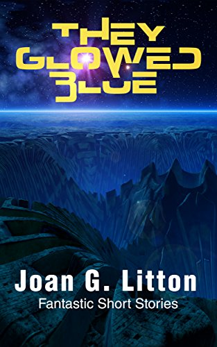 Science Fiction: Monster Fantastic Epic Romance: They Glowed Blue (Fantasy Travel Mystery Dystopian War and Military) (Women's Adventure Sea Adventures Origin Omnibus) (English Edition)