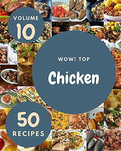 Wow! Top 50 Chicken Recipes Volume 10: Chicken Cookbook - Your Best Friend Forever (English Edition)
