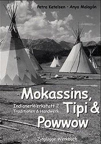 Indianer Werkstatt / Mokassins, Tipi & Powwow: Indianer Werkstatt 2. Traditionen & Handwerk (Zytglogge Werkbücher)