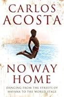 No Way Home: A Cuban Dancer's Story by CARLOS ACOSTA(1905-06-30)