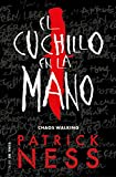 El cuchillo en la mano (Chaos Walking 1) (Spanish Edition)