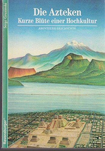 Die Azteken: Kurze Blüte einer Hochkultur (Ravensburger Abenteuer Geschichte)