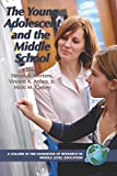 The Young Adolescent and the Middle School (Handbook of Research in Middle Level Education)
