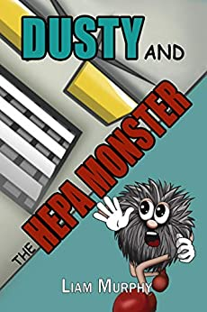 Dusty and the HEPA Monster (The Dusty Graphic Novel Series Book 1) by [Liam Murphy]