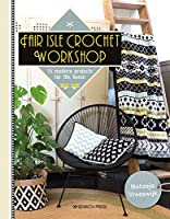 Fair Isle Crochet Workshop: 15 Colourful Projects For The Home