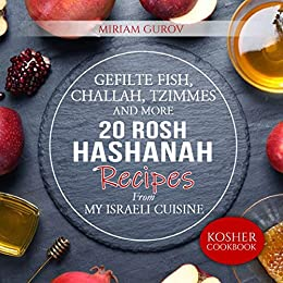 Gefilte Fish, Challah, Tzimmes and More: 20 Rosh Hashanah Recipes From My Israeli Cuisine (Kosher Cookbooks Book 2) by [Miriam Gurov, Lena Mintz]