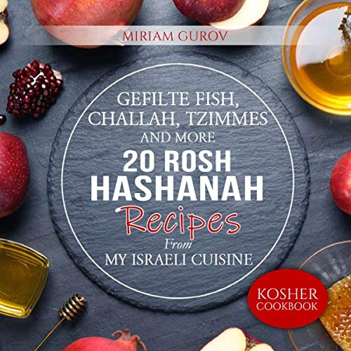 Gefilte Fish, Challah, Tzimmes and More: 20 Rosh Hashanah Recipes From My Israeli Cuisine (Kosher Cookbooks Book 2) (English Edition)