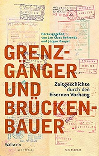 Grenzgänger und Brückenbauer: Zeitgeschichte durch den Eisernen Vorhang