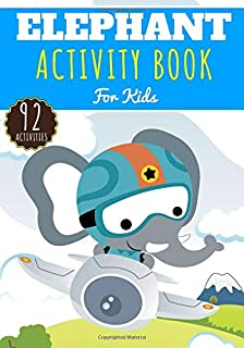 Elephant Activity Book: For Kids 4-8 Years Old Boy & Girl | Preschool Activity Book 92 Activities To Discover Elephants, A...