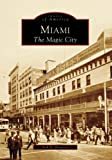 Miami: The Magic City (Images of America)