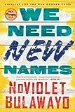 We Need New Names: A Novel (NoViolet Bulawayo)