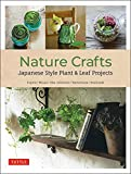 Nature Crafts: Japanese Style Plant & Leaf Projects (With 40 Projects and over 250 Photos) (English Edition)