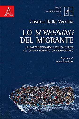 Lo screening del migrante. La rappresentazione dell'alterità nel cinema italiano contemporaneo