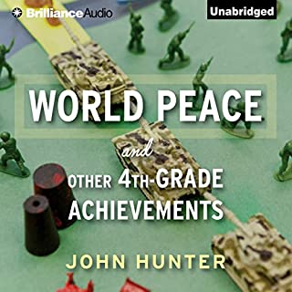 World Peace and Other 4th-Grade Achievements                   By:                                                                                                                                 John Hunter                               Narrated by:                                                                                                                                 John Hunter                      Length: 8 hrs and 55 mins     26 ratings     Overall 4.7