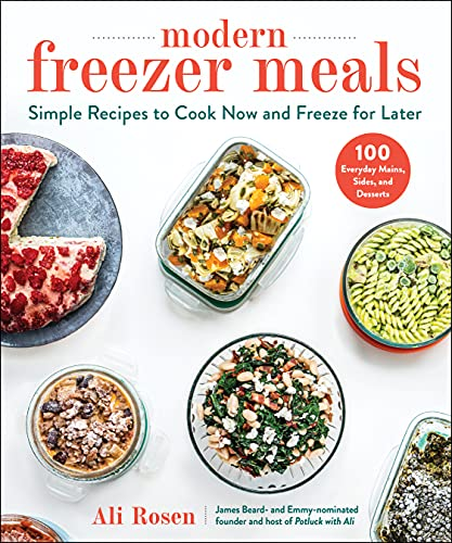 Modern Freezer Meals: Simple Recipes to Cook Now and Freeze for Later
