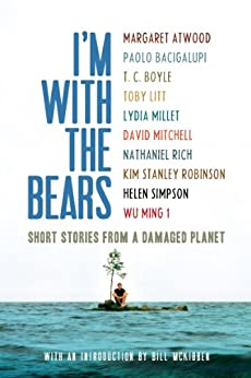 I'm With the Bears: Short Stories from a Damaged Planet by [Mark Martin, Bill McKibben, Margaret Atwood, Paolo Bacigalupi, T.C. Boyle]