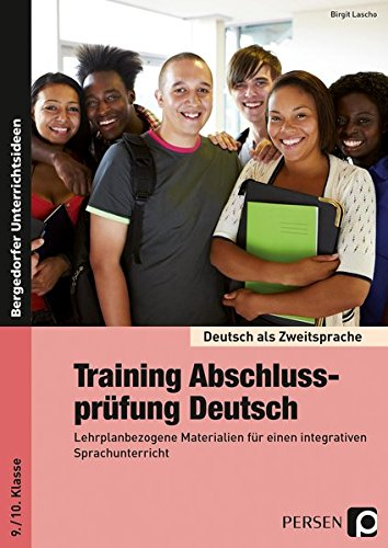 Training Abschlussprüfung Deutsch: Lehrplanbezogene Materialien für einen integrativen Sprachunterricht (9. und 10. Klasse): Lehrplanbezogene ... als Zweitsprache syst. fördern - SEK)