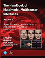 The Handbook of Multimodal-multisensor Interfaces: Signal Processing, Architectures, and Detection of Emotion and Cognition (Acm Books)