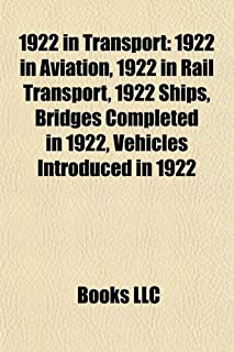 1922 in Transport: 1922 in Aviation, 1922 in Rail Transport, 1922 Ships, Bridges Completed in 1922, Vehicles Introduced in...