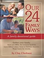 Our 24 Family Ways: A Family Devotional Guide by Clay Clarkson(2014-02-01)