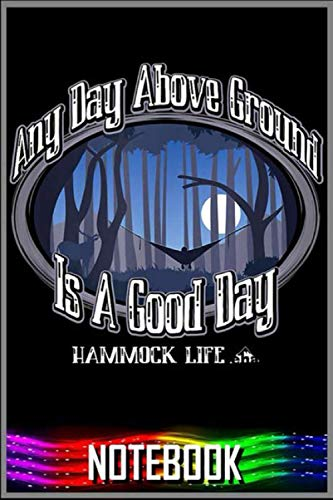 Notebook: Hammock Camping Any Day Above Ground Is A Good Day Camp Gift T-Shirt - 100 pages 6x9 inch by Tocden GOmun