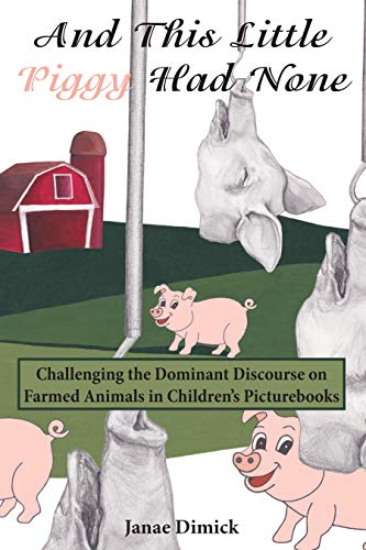 And This Little Piggy Had None: Challenging the Dominant Discourse on Farmed Animals in Childrens Picturebooks (Education and Struggle Book 16) (English Edition)
