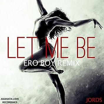 Let Me Be (Ero Boy Remix)