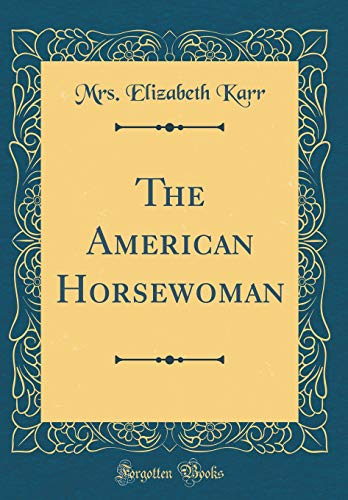 The American Horsewoman (Classic Reprint)