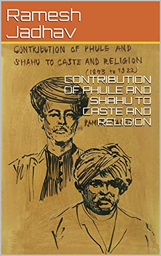 CONTRIBUTION OF PHULE AND SHAHU TO CASTE AND RELIGION (English Edition)