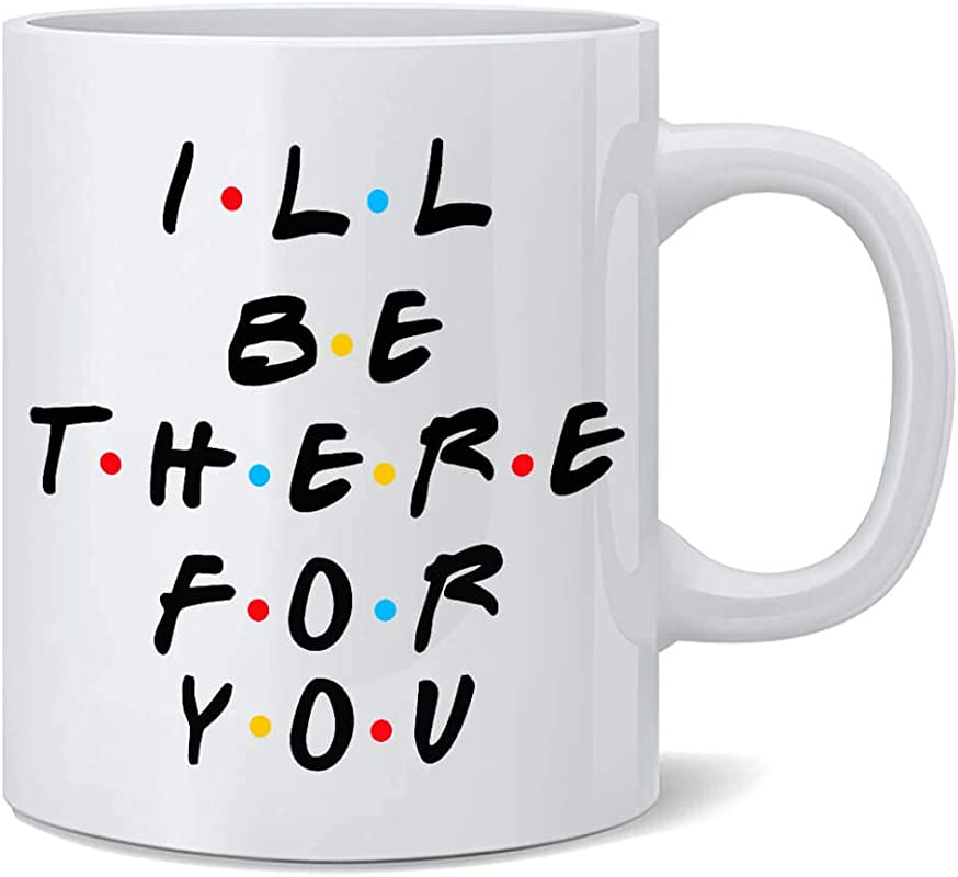 I Ll Be There For You Mug 11oz Double Sided Coffee Tea Mug