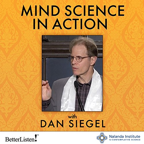 Mind Science in Action     Weaving Compassion into Our Way of Life              By:                                                                                                                                 Daniel J. Siegel                               Narrated by:                                                                                                                                 Daniel J. Siegel                      Length: 41 mins     Not rated yet     Overall 0.0