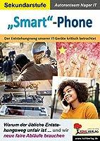 """""""Smart""""-Phone: Der Entstehungsweg unserer IT-Geraete kritisch betrachtet"""