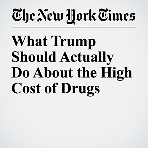 What Trump Should Actually Do About the High Cost of Drugs audiobook cover art