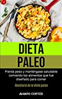 Dieta Paleo: Pierda peso y manténgase saludable comiendo los alimentos que fue diseñado para comer (Recetario de la dieta paleo)