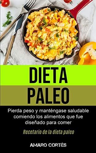 Dieta Paleo: Pierda peso y manténgase saludable comiendo los alimentos que fue diseñado para comer (Recetario de la dieta paleo) (Spanish Edition) download ebooks PDF Books