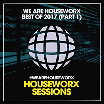We Are Houseworx (Best Of 2017 / Part 1)