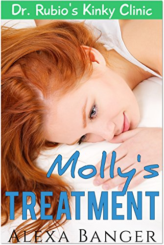 Molly's Treatment (A First Time Medical Novella) (Dr. Rubio's Kinky Clinic)