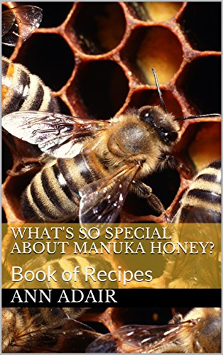 What's So Special About Manuka Honey?: Book of Recipes